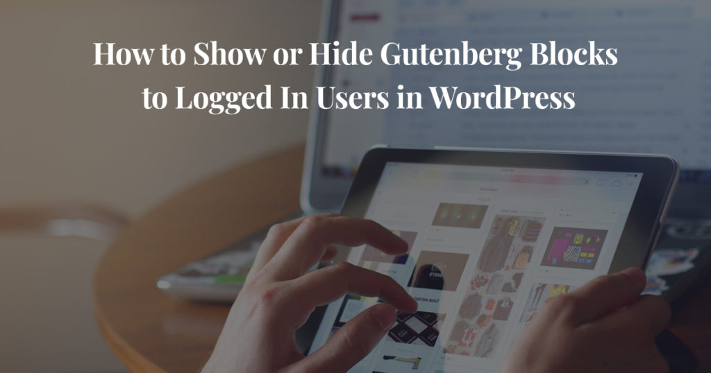 How to Show or Hide Gutenberg Blocks to Logged In Users in WordPress